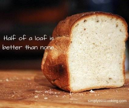half of a loaf is better than none