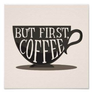 coffee_lovers_but_first_coffee_quote_print_poster-r23ad57e564e2473ab12f11dd9406715c_zv9_8byvr_324